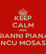 KEEP CALM AND GIANNI PIANA ANCU MOSASA - Personalised Poster A4 size