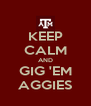KEEP CALM AND GIG 'EM AGGIES - Personalised Poster A4 size