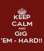 KEEP CALM AND GIG  'EM - HARD!! - Personalised Poster A4 size