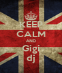 KEEP CALM AND Gigi dj - Personalised Poster A4 size