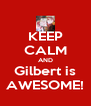 KEEP CALM AND Gilbert is AWESOME! - Personalised Poster A4 size