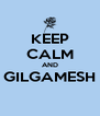 KEEP CALM AND GILGAMESH  - Personalised Poster A4 size