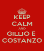 KEEP CALM AND GILLIO E  COSTANZO - Personalised Poster A4 size