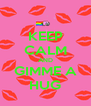 KEEP CALM AND GIMME A HUG - Personalised Poster A4 size