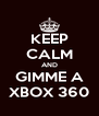 KEEP CALM AND GIMME A XBOX 360 - Personalised Poster A4 size