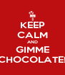 KEEP CALM AND GIMME CHOCOLATE! - Personalised Poster A4 size