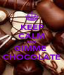 KEEP CALM AND GIMME  CHOCOLATE - Personalised Poster A4 size