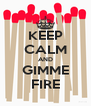 KEEP CALM AND GIMME FIRE - Personalised Poster A4 size