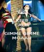 KEEP CALM AND GIMME GIMME MOAAH - Personalised Poster A4 size