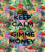 KEEP CALM AND GIMME MONEY - Personalised Poster A4 size