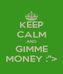 """KEEP CALM AND GIMME MONEY :""""> - Personalised Poster A4 size"""