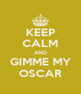 KEEP CALM AND GIMME MY OSCAR - Personalised Poster A4 size