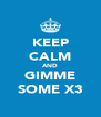 KEEP CALM AND GIMME SOME X3 - Personalised Poster A4 size