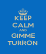 KEEP CALM AND GIMME TURRON - Personalised Poster A4 size