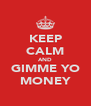 KEEP CALM AND GIMME YO MONEY - Personalised Poster A4 size