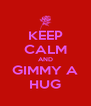 KEEP CALM AND GIMMY A HUG - Personalised Poster A4 size
