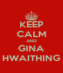 KEEP CALM AND GINA HWAITHING - Personalised Poster A4 size