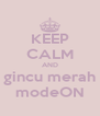 KEEP CALM AND gincu merah modeON - Personalised Poster A4 size