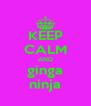 KEEP CALM AND ginga ninja - Personalised Poster A4 size