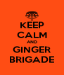 KEEP CALM AND GINGER BRIGADE - Personalised Poster A4 size