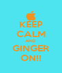 KEEP CALM AND  GINGER ON!! - Personalised Poster A4 size