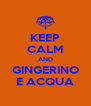 KEEP CALM AND GINGERINO E ACQUA - Personalised Poster A4 size