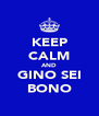 KEEP CALM AND GINO SEI BONO - Personalised Poster A4 size