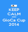 KEEP CALM AND GioCa Cup 2014 - Personalised Poster A4 size