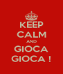 KEEP CALM AND GIOCA GIOCA ! - Personalised Poster A4 size
