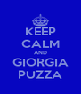 KEEP CALM AND GIORGIA PUZZA - Personalised Poster A4 size