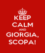 KEEP CALM AND GIORGIA, SCOPA! - Personalised Poster A4 size
