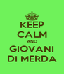 KEEP CALM AND GIOVANI DI MERDA - Personalised Poster A4 size