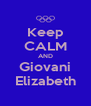Keep CALM AND Giovani Elizabeth - Personalised Poster A4 size