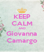 KEEP CALM AND Giovanna Camargo - Personalised Poster A4 size