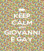 KEEP CALM AND GIOVANNI È GAY - Personalised Poster A4 size