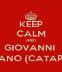 KEEP CALM AND GIOVANNI  CATAPANO (CATAPATION) - Personalised Poster A4 size