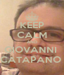 KEEP CALM AND GIOVANNI  CATAPANO  - Personalised Poster A4 size