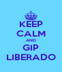 KEEP CALM AND GIP LIBERADO - Personalised Poster A4 size