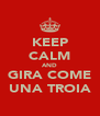 KEEP CALM AND GIRA COME UNA TROIA - Personalised Poster A4 size