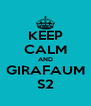 KEEP CALM AND GIRAFAUM S2 - Personalised Poster A4 size