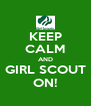 KEEP CALM AND GIRL SCOUT ON! - Personalised Poster A4 size