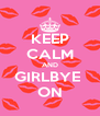 KEEP CALM AND GIRLBYE  ON - Personalised Poster A4 size