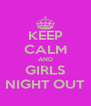 KEEP CALM AND GIRLS NIGHT OUT - Personalised Poster A4 size