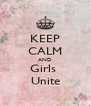 KEEP CALM AND Girls  Unite - Personalised Poster A4 size