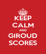 KEEP CALM AND GIROUD SCORES - Personalised Poster A4 size