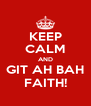 KEEP CALM AND GIT AH BAH FAITH! - Personalised Poster A4 size