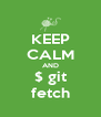 KEEP CALM AND $ git fetch - Personalised Poster A4 size