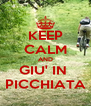 KEEP CALM AND GIU' IN  PICCHIATA - Personalised Poster A4 size