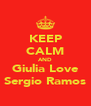 KEEP CALM AND Giulia Love Sergio Ramos - Personalised Poster A4 size