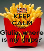 KEEP CALM AND Giulia, where is my chips? - Personalised Poster A4 size